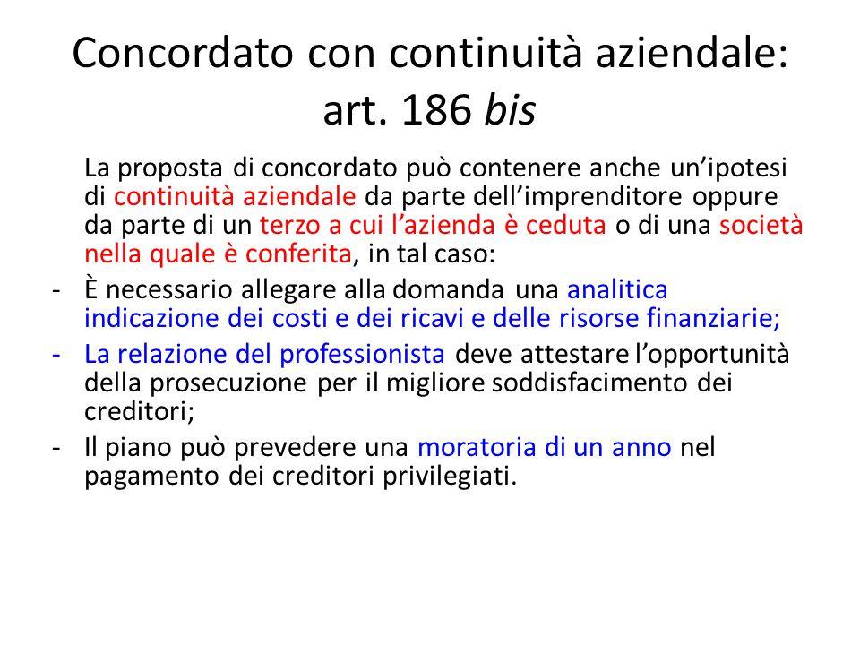 Concordato con continuità aziendale: art. 186 bis La proposta di concordato può contenere anche un'ipotesi di continuità aziendale da parte dell'impre