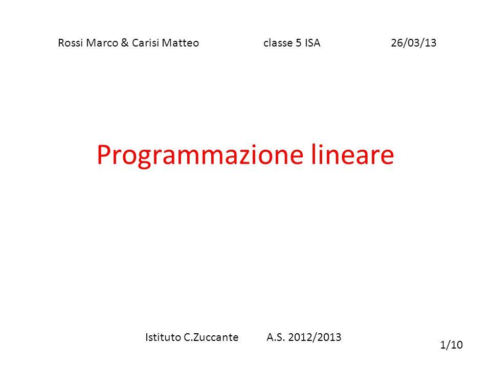 Programmazione lineare Rossi Marco & Carisi Matteo classe 5 ISA 26/03/13 1/10 Istituto C.Zuccante A.S. 2012/2013