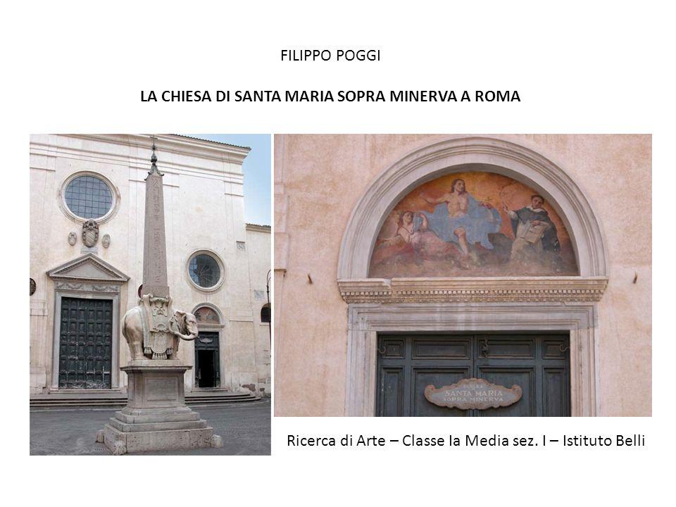 FILIPPO POGGI LA CHIESA DI SANTA MARIA SOPRA MINERVA A ROMA Ricerca di Arte – Classe Ia Media sez.