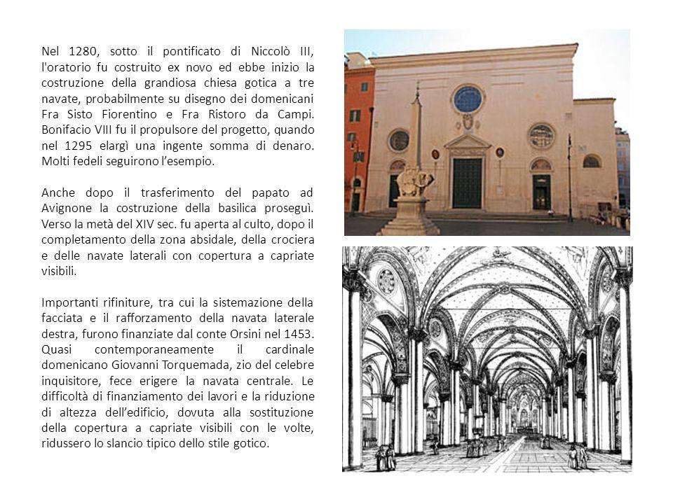 Nel 1280, sotto il pontificato di Niccolò III, l oratorio fu costruito ex novo ed ebbe inizio la costruzione della grandiosa chiesa gotica a tre navate, probabilmente su disegno dei domenicani Fra Sisto Fiorentino e Fra Ristoro da Campi.