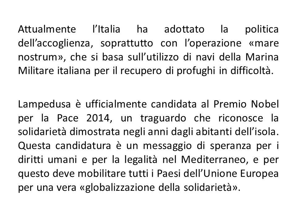 Attualmente l'Italia ha adottato la politica dell'accoglienza, soprattutto con l'operazione «mare nostrum», che si basa sull'utilizzo di navi della Marina Militare italiana per il recupero di profughi in difficoltà.