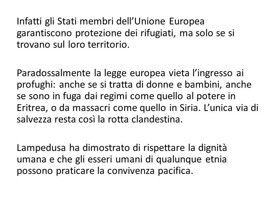 Infatti gli Stati membri dell'Unione Europea garantiscono protezione dei rifugiati, ma solo se si trovano sul loro territorio.