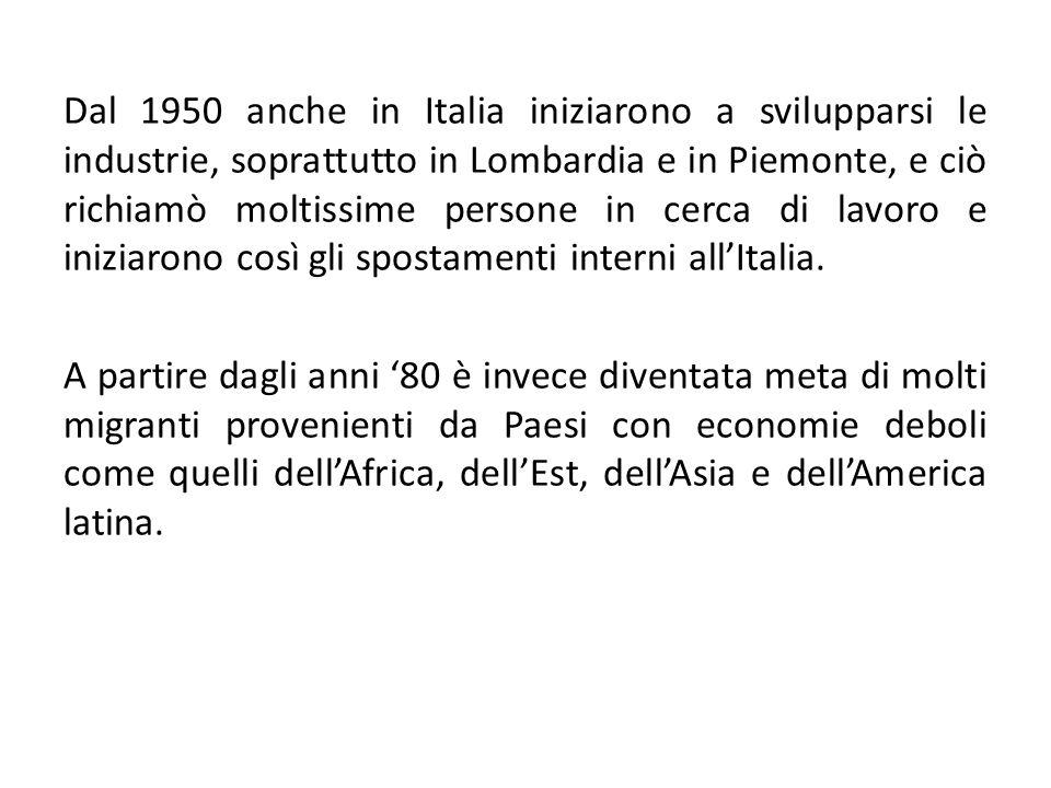 Dal 1950 anche in Italia iniziarono a svilupparsi le industrie, soprattutto in Lombardia e in Piemonte, e ciò richiamò moltissime persone in cerca di lavoro e iniziarono così gli spostamenti interni all'Italia.