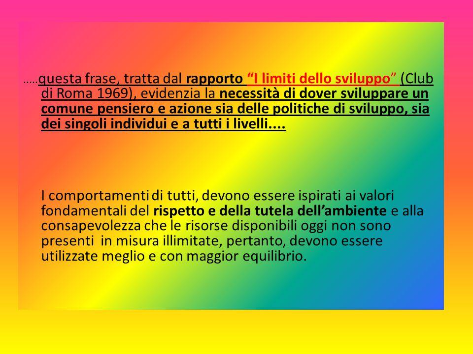 """..... questa frase, tratta dal rapporto """"I limiti dello sviluppo"""" (Club di Roma 1969), evidenzia la necessità di dover sviluppare un comune pensiero e"""