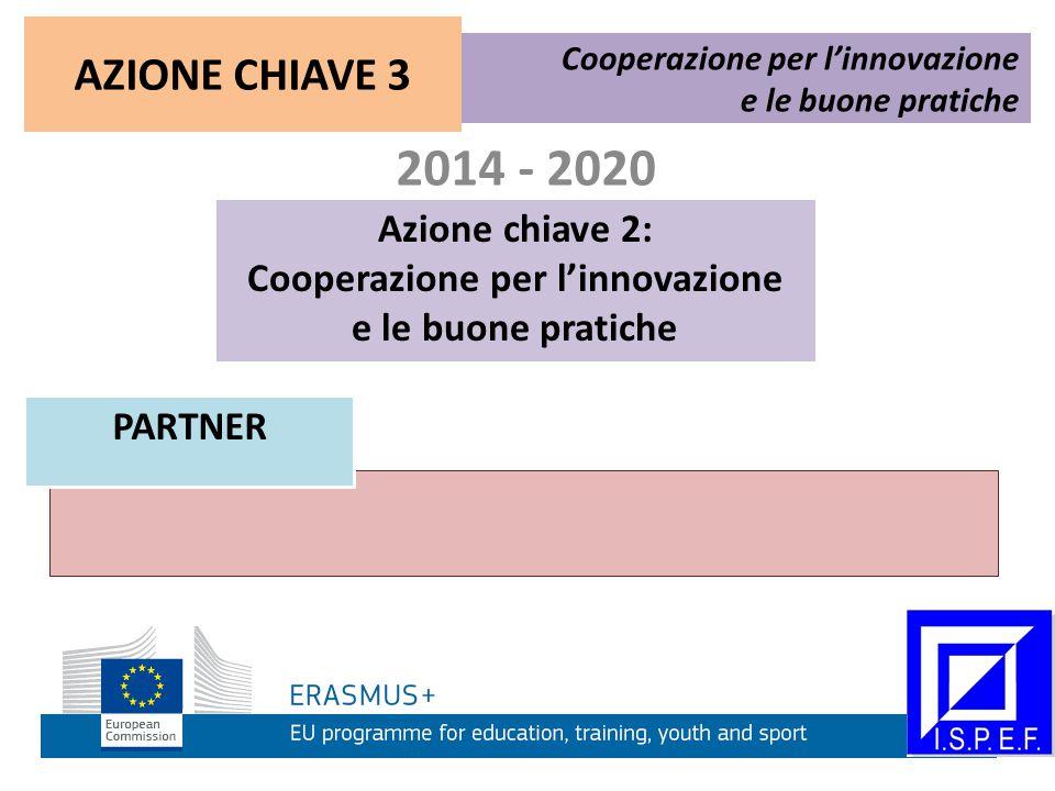 2014 - 2020 Azione chiave 2: Cooperazione per l'innovazione e le buone pratiche Cooperazione per l'innovazione e le buone pratiche PARTNER AZIONE CHIAVE 3