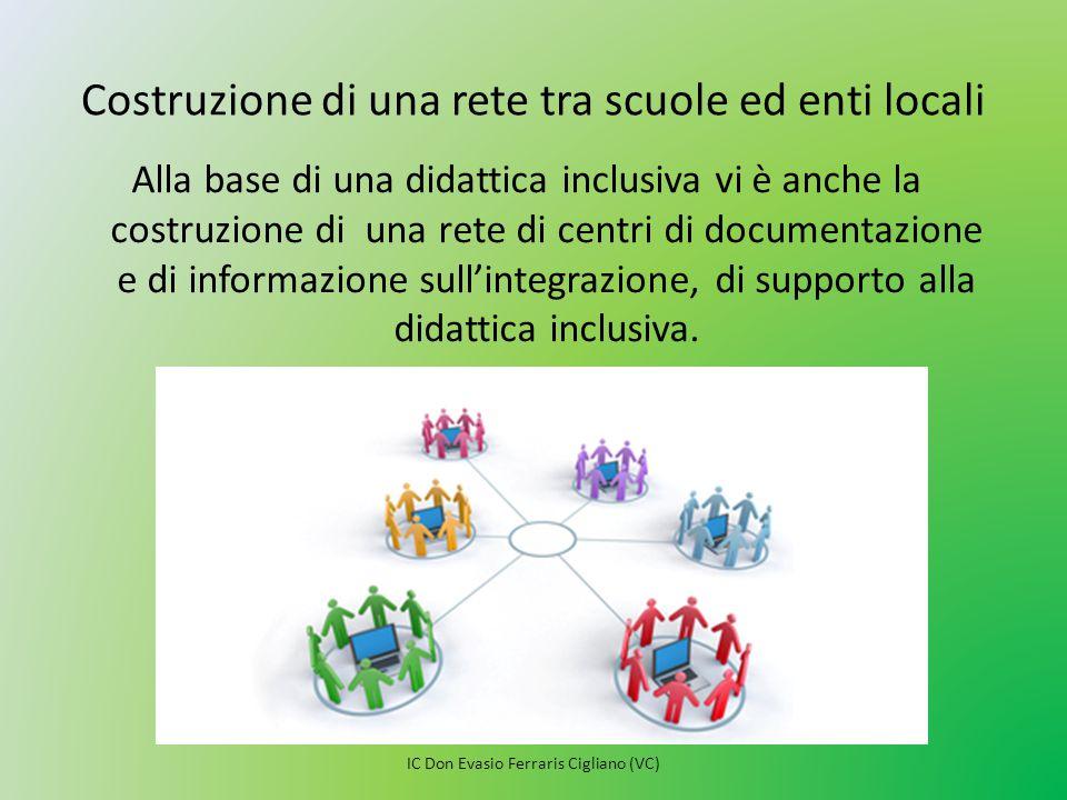 Costruzione di una rete tra scuole ed enti locali Alla base di una didattica inclusiva vi è anche la costruzione di una rete di centri di documentazio