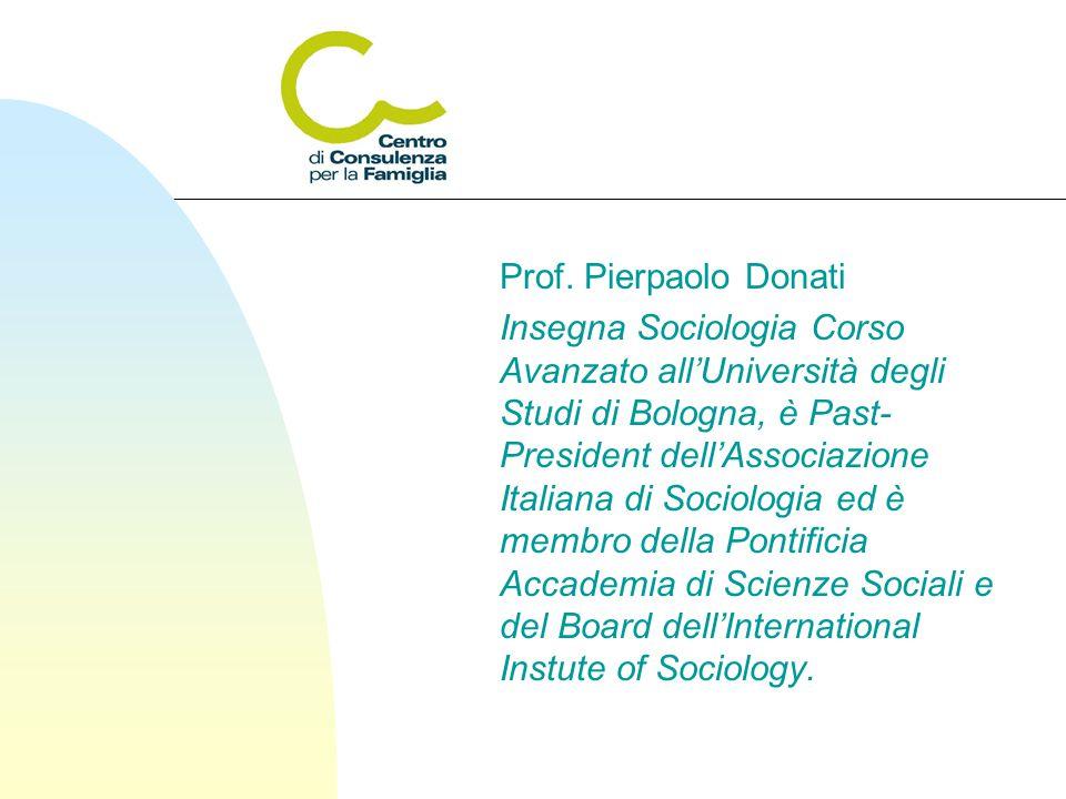 Prof. Pierpaolo Donati Insegna Sociologia Corso Avanzato all'Università degli Studi di Bologna, è Past- President dell'Associazione Italiana di Sociol