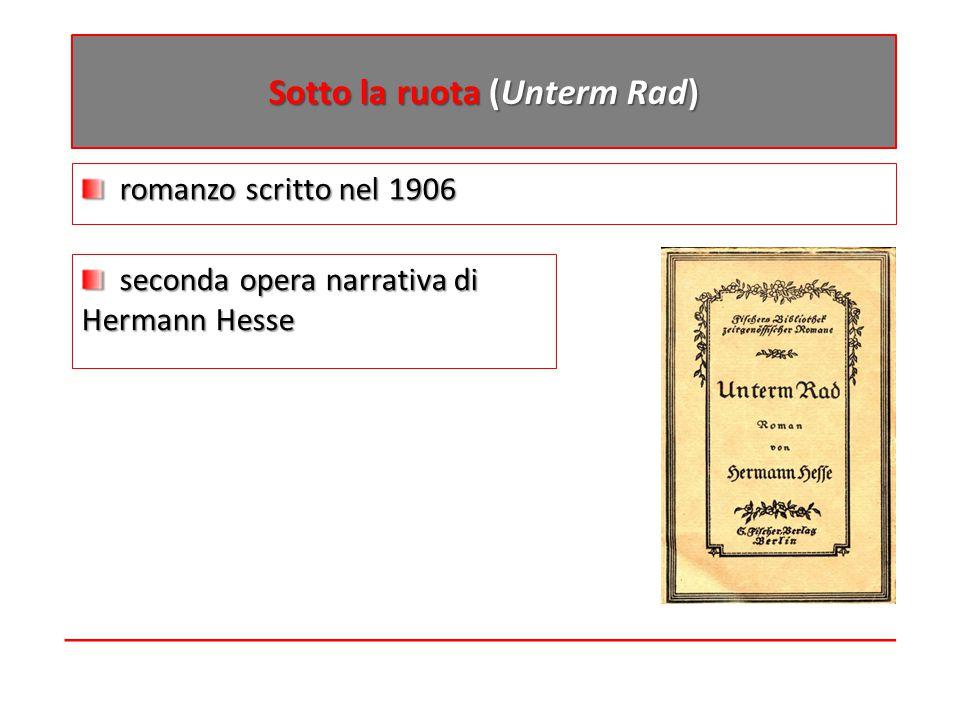 romanzo scritto nel 1906 romanzo scritto nel 1906 Sotto la ruota (Unterm Rad) seconda opera narrativa di Hermann Hesse seconda opera narrativa di Herm