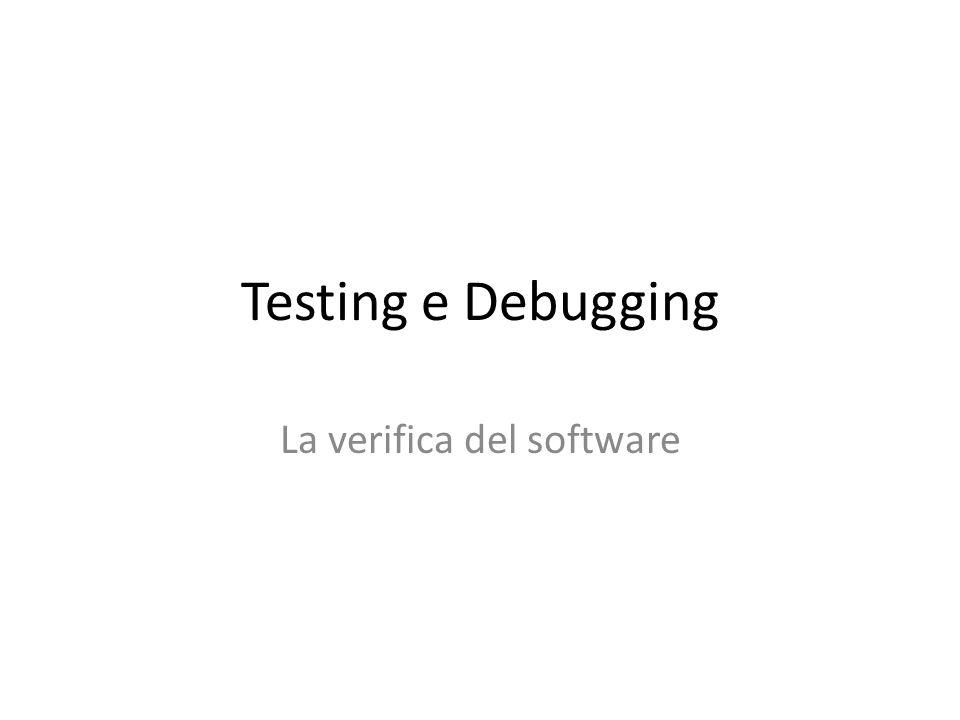 Testing e Debugging La verifica del software