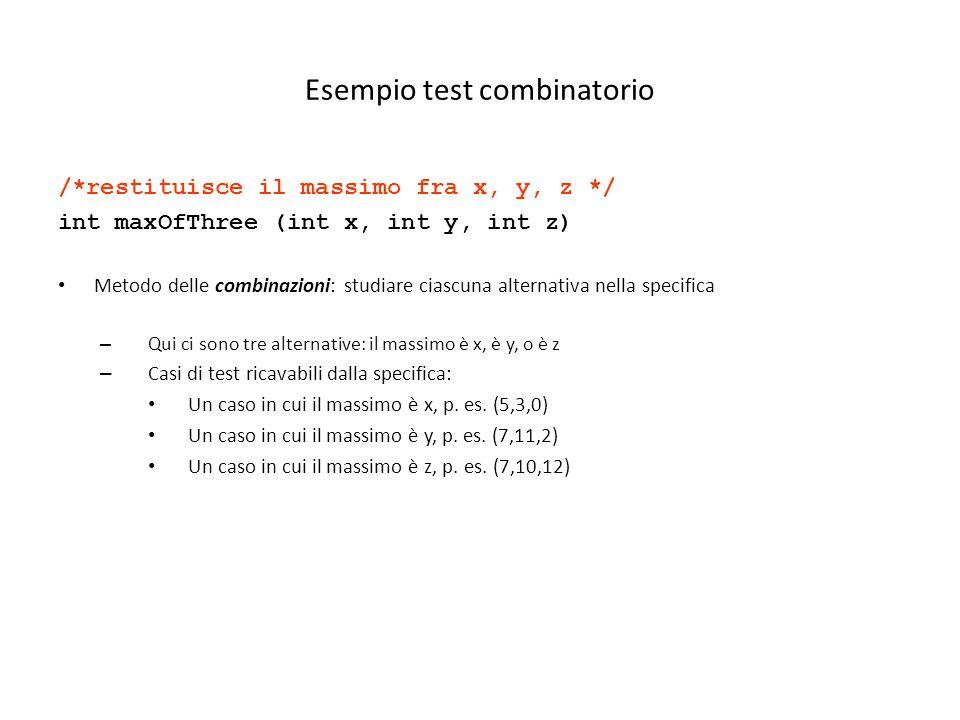 Esempio test combinatorio /*restituisce il massimo fra x, y, z */ int maxOfThree (int x, int y, int z) Metodo delle combinazioni: studiare ciascuna al