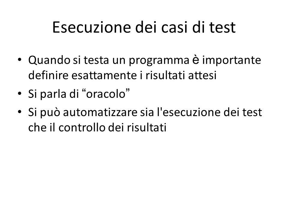 """Esecuzione dei casi di test Quando si testa un programma è importante definire esattamente i risultati attesi Si parla di """" oracolo """" Si può automatiz"""