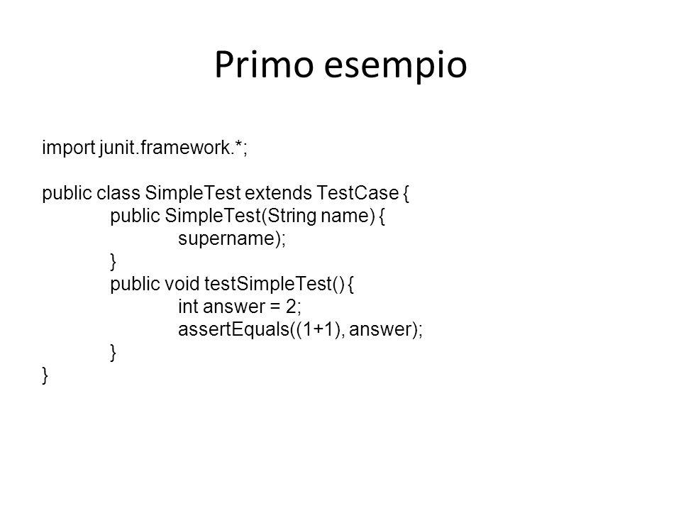 Primo esempio import junit.framework.*; public class SimpleTest extends TestCase { public SimpleTest(String name) { supername); } public void testSimp
