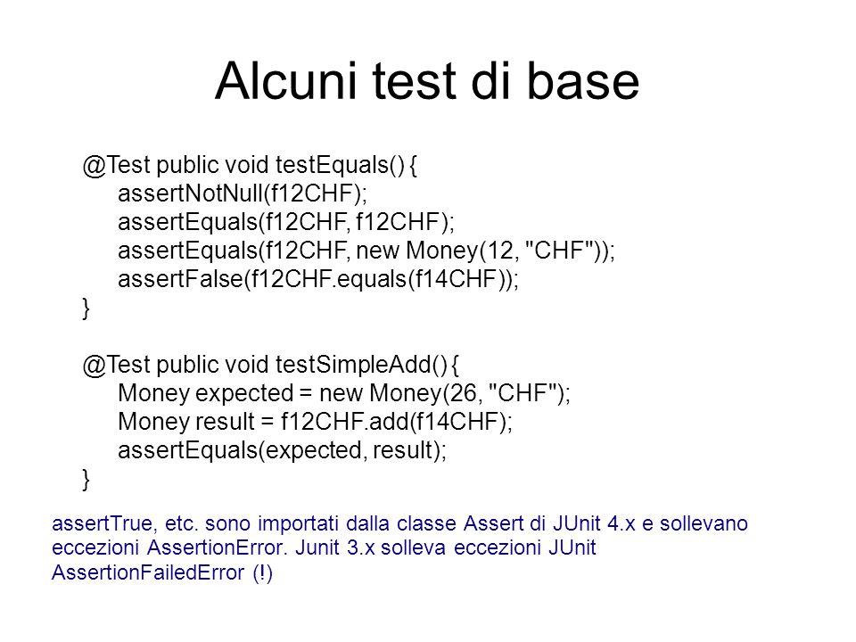 Alcuni test di base @Test public void testEquals() { assertNotNull(f12CHF); assertEquals(f12CHF, f12CHF); assertEquals(f12CHF, new Money(12,