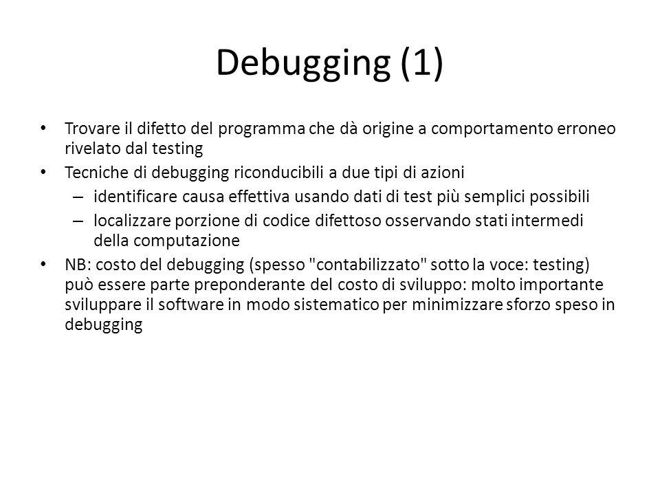 Debugging (1) Trovare il difetto del programma che dà origine a comportamento erroneo rivelato dal testing Tecniche di debugging riconducibili a due t