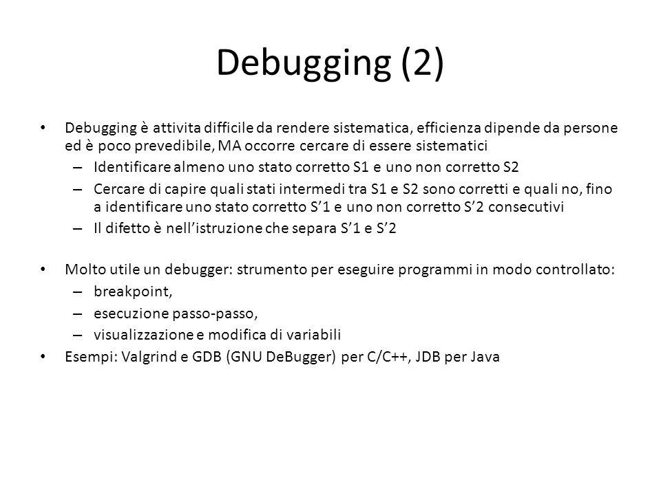 Debugging (2) Debugging è attivita difficile da rendere sistematica, efficienza dipende da persone ed è poco prevedibile, MA occorre cercare di essere