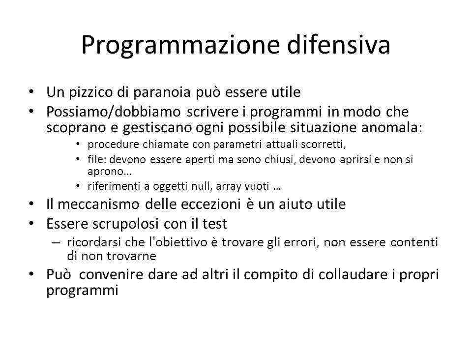 Programmazione difensiva Un pizzico di paranoia può essere utile Possiamo/dobbiamo scrivere i programmi in modo che scoprano e gestiscano ogni possibi