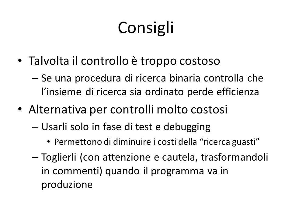 Consigli Talvolta il controllo è troppo costoso – Se una procedura di ricerca binaria controlla che l'insieme di ricerca sia ordinato perde efficienza
