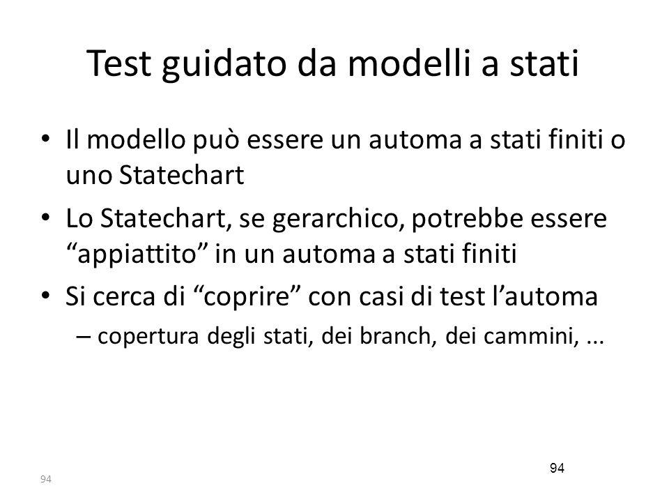 """94 Test guidato da modelli a stati Il modello può essere un automa a stati finiti o uno Statechart Lo Statechart, se gerarchico, potrebbe essere """"appi"""