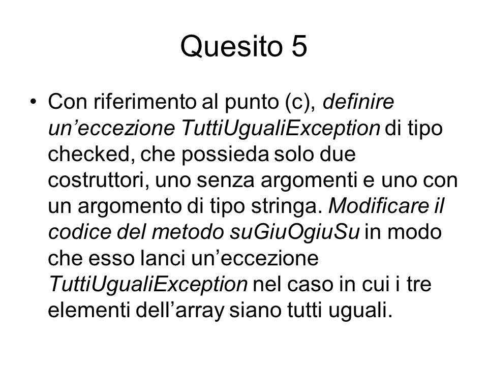 Quesito 5 Con riferimento al punto (c), definire un'eccezione TuttiUgualiException di tipo checked, che possieda solo due costruttori, uno senza argomenti e uno con un argomento di tipo stringa.