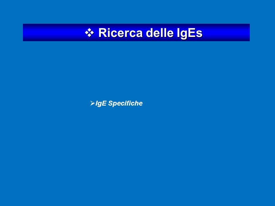  Ricerca delle IgEs  IgE Specifiche