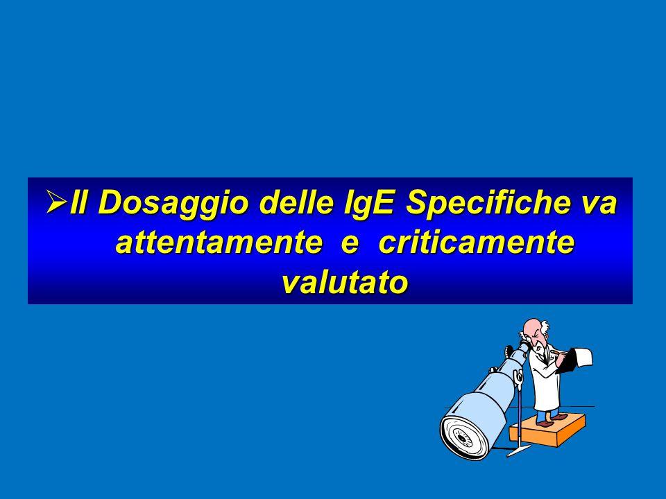  Il Dosaggio delle IgE Specifiche va attentamente e criticamente attentamente e criticamente valutato valutato