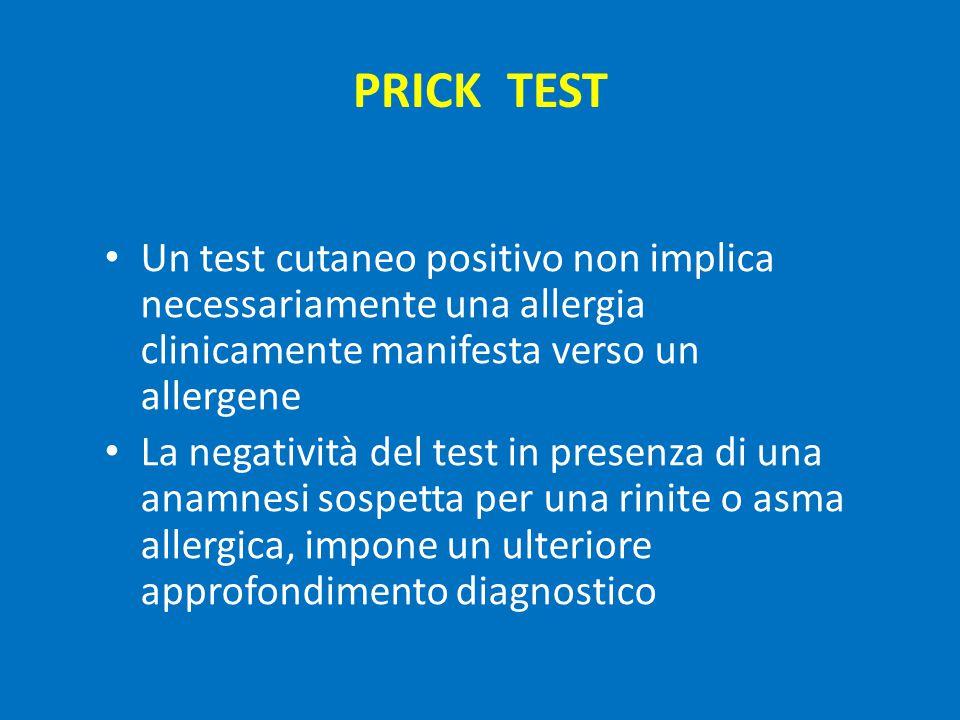 PRICK TEST Un test cutaneo positivo non implica necessariamente una allergia clinicamente manifesta verso un allergene La negatività del test in presenza di una anamnesi sospetta per una rinite o asma allergica, impone un ulteriore approfondimento diagnostico