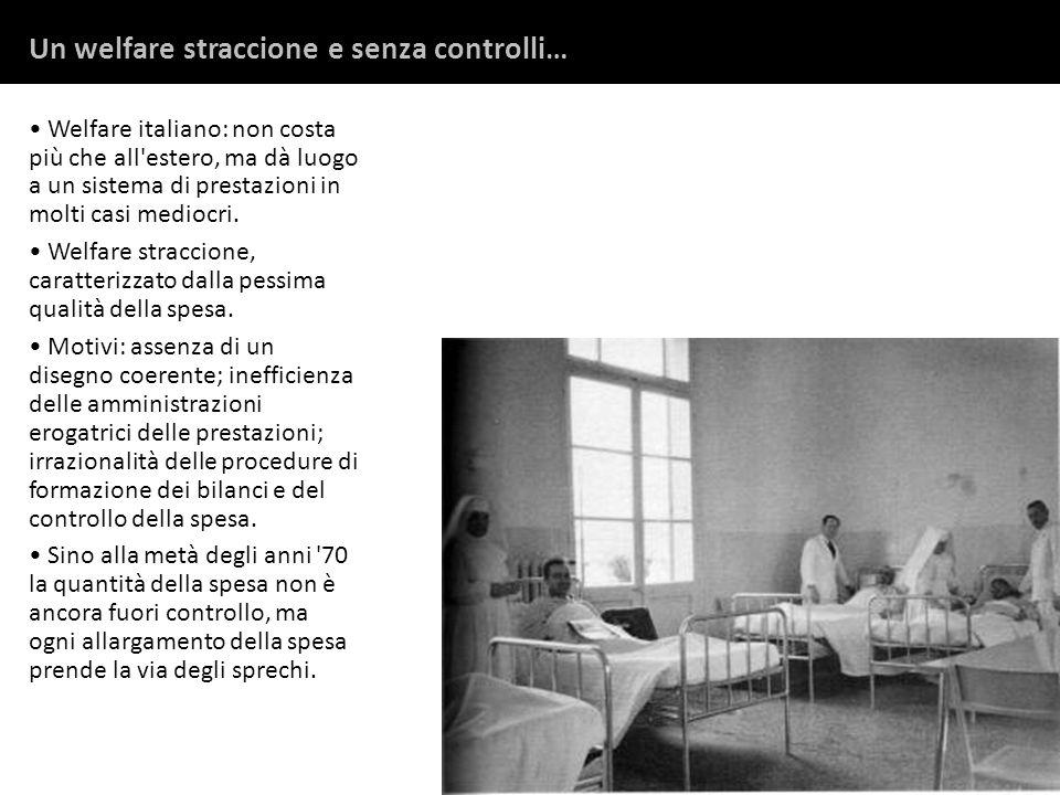 Welfare italiano: non costa più che all estero, ma dà luogo a un sistema di prestazioni in molti casi mediocri.