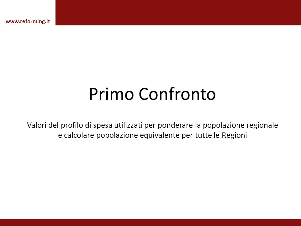 Primo Confronto Valori del profilo di spesa utilizzati per ponderare la popolazione regionale e calcolare popolazione equivalente per tutte le Regioni www.reforming.it