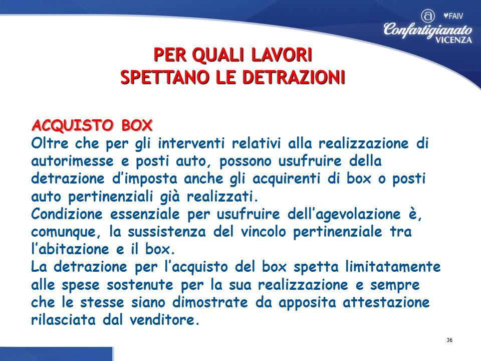 ACQUISTO BOX ACQUISTO BOX Oltre che per gli interventi relativi alla realizzazione di autorimesse e posti auto, possono usufruire della detrazione d'imposta anche gli acquirenti di box o posti auto pertinenziali già realizzati.