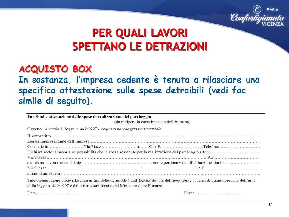 ACQUISTO BOX ACQUISTO BOX In sostanza, l'impresa cedente è tenuta a rilasciare una specifica attestazione sulle spese detraibili (vedi fac simile di seguito).