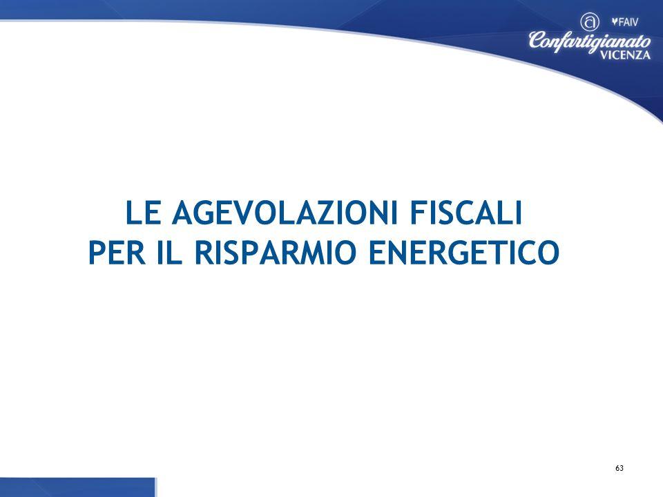 LE AGEVOLAZIONI FISCALI PER IL RISPARMIO ENERGETICO 63
