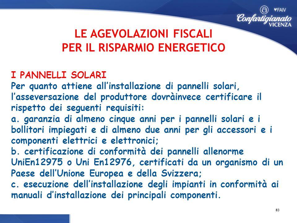 I PANNELLI SOLARI Per quanto attiene all'installazione di pannelli solari, l'asseversazione del produttore dovràinvece certificare il rispetto dei seguenti requisiti: a.
