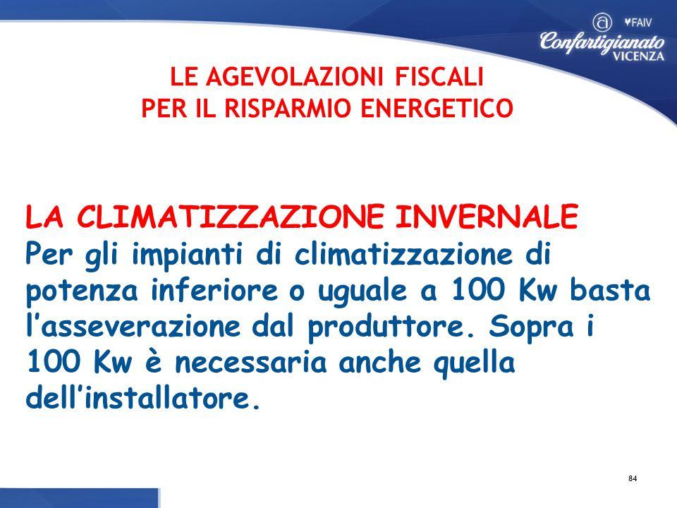 LA CLIMATIZZAZIONE INVERNALE Per gli impianti di climatizzazione di potenza inferiore o uguale a 100 Kw basta l'asseverazione dal produttore.