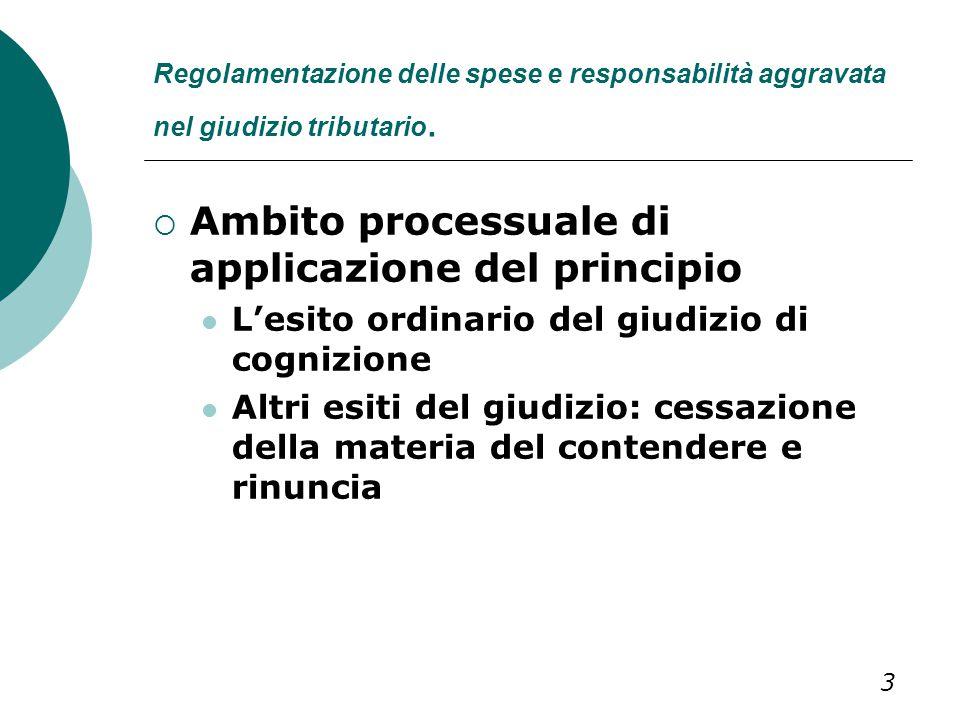 Regolamentazione delle spese e responsabilità aggravata nel giudizio tributario.  Ambito processuale di applicazione del principio L'esito ordinario