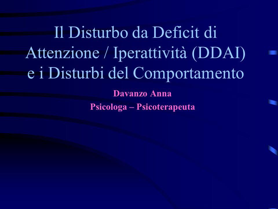 Il Disturbo da Deficit di Attenzione / Iperattività (DDAI) e i Disturbi del Comportamento Davanzo Anna Psicologa – Psicoterapeuta
