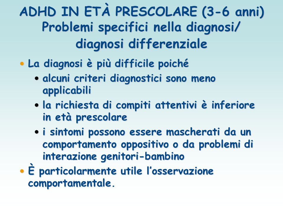 ADHD IN ETÀ PRESCOLARE (3-6 anni) Problemi specifici nella diagnosi/ diagnosi differenziale La diagnosi è più difficile poiché La diagnosi è più diffi