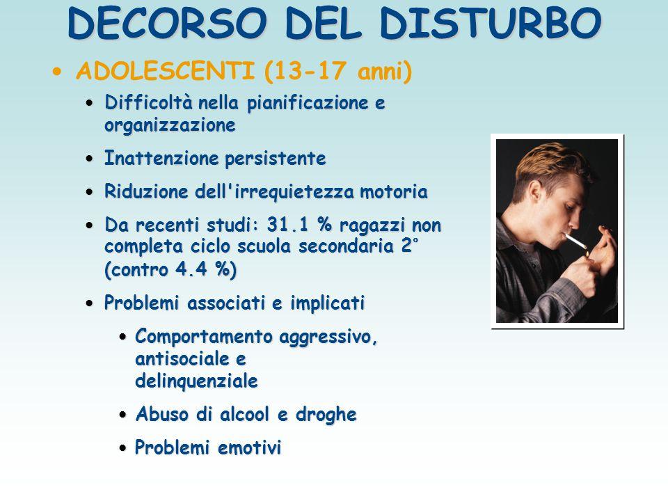 ADOLESCENTI (13-17 anni) Difficoltà nella pianificazione e organizzazione Difficoltà nella pianificazione e organizzazione Inattenzione persistente In