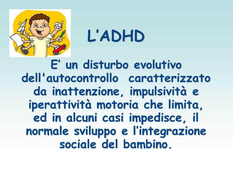 L'ADHD E' un disturbo evolutivo dell'autocontrollo caratterizzato da inattenzione, impulsività e iperattività motoria che limita, ed in alcuni casi im
