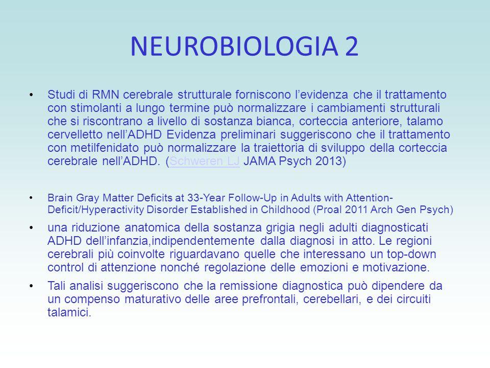NEUROBIOLOGIA 2 Studi di RMN cerebrale strutturale forniscono l'evidenza che il trattamento con stimolanti a lungo termine può normalizzare i cambiame