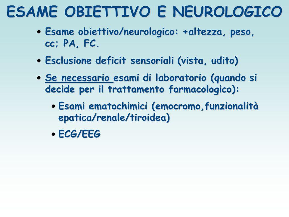 ESAME OBIETTIVO E NEUROLOGICO Esame obiettivo/neurologico: +altezza, peso, cc; PA, FC. Esame obiettivo/neurologico: +altezza, peso, cc; PA, FC. Esclus