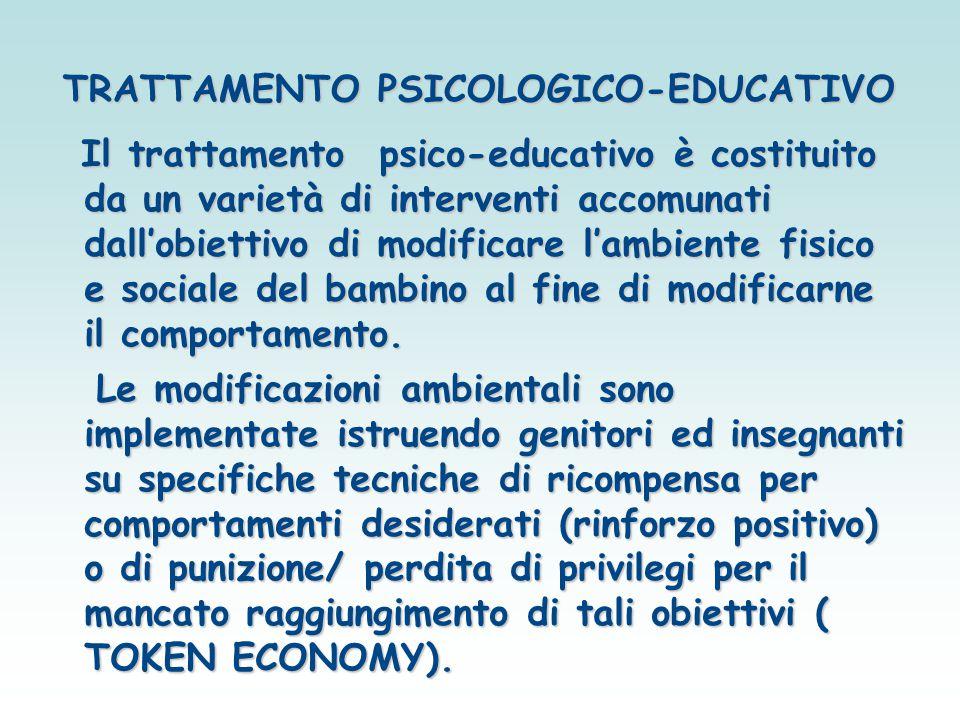 TRATTAMENTO PSICOLOGICO-EDUCATIVO Il trattamento psico-educativo è costituito da un varietà di interventi accomunati dall'obiettivo di modificare l'am