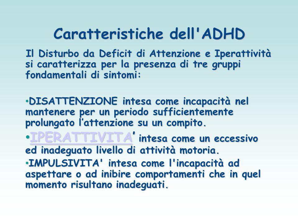 Caratteristiche dell'ADHD Il Disturbo da Deficit di Attenzione e Iperattività si caratterizza per la presenza di tre gruppi fondamentali di sintomi: D