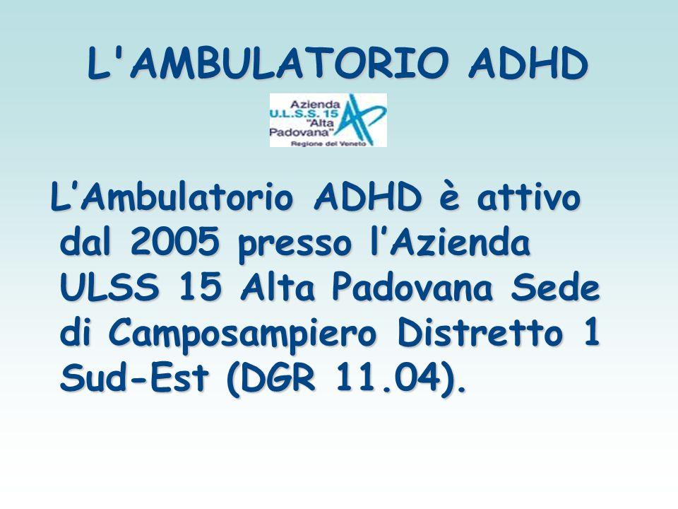 L'AMBULATORIO ADHD L'Ambulatorio ADHD è attivo dal 2005 presso l'Azienda ULSS 15 Alta Padovana Sede di Camposampiero Distretto 1 Sud-Est (DGR 11.04).