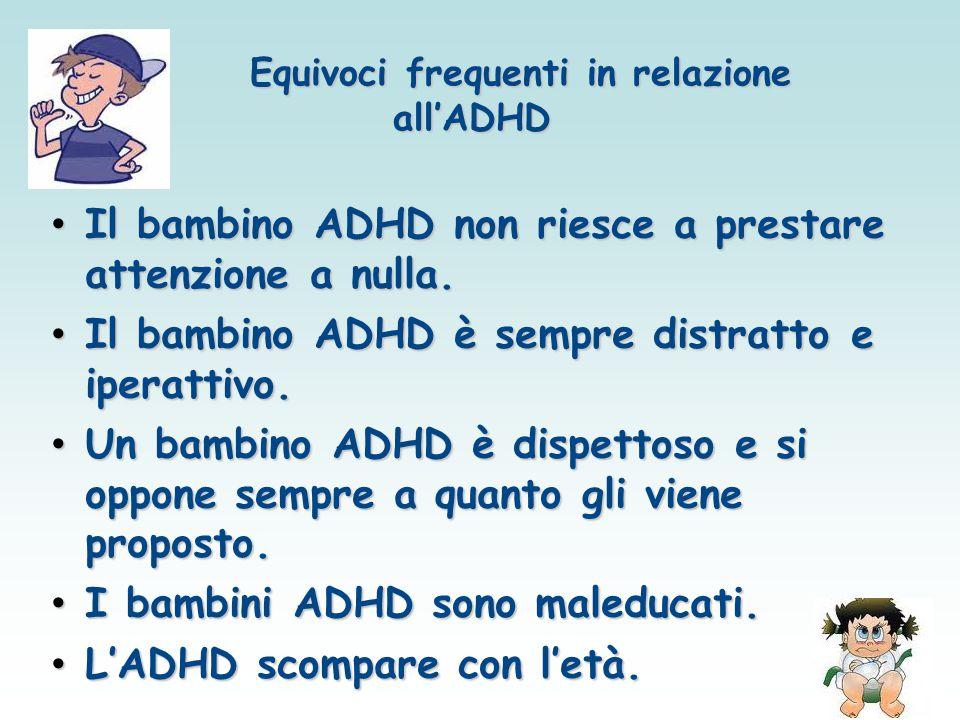 Equivoci frequenti in relazione all'ADHD Equivoci frequenti in relazione all'ADHD Il bambino ADHD non riesce a prestare attenzione a nulla. Il bambino