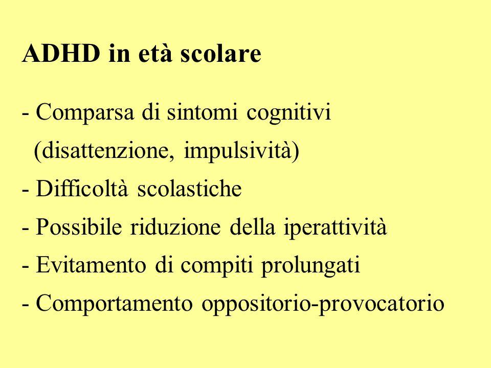 ADHD in età scolare - Comparsa di sintomi cognitivi (disattenzione, impulsività) - Difficoltà scolastiche - Possibile riduzione della iperattività - E