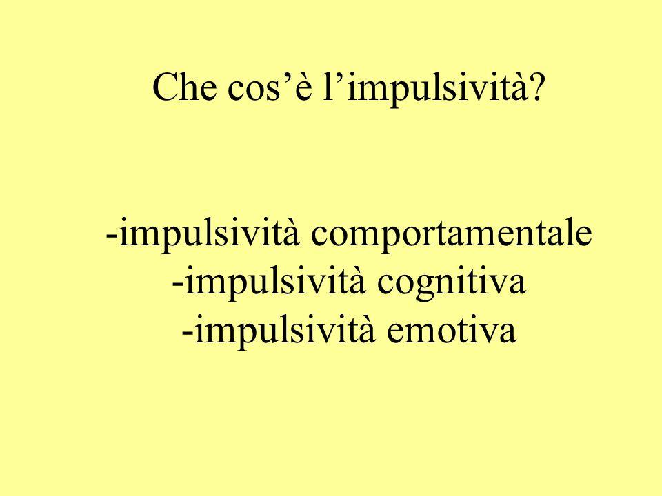 Che cos'è l'impulsività? -impulsività comportamentale -impulsività cognitiva -impulsività emotiva