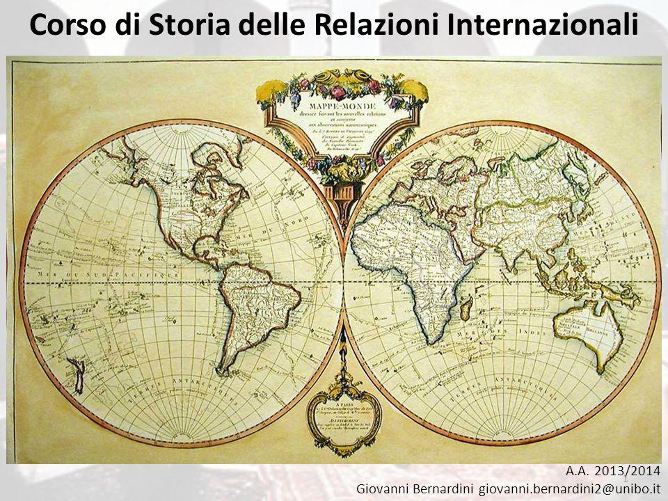 Corso di Storia delle Relazioni Internazionali A.A. 2013/2014 Giovanni Bernardini giovanni.bernardini2@unibo.it 1