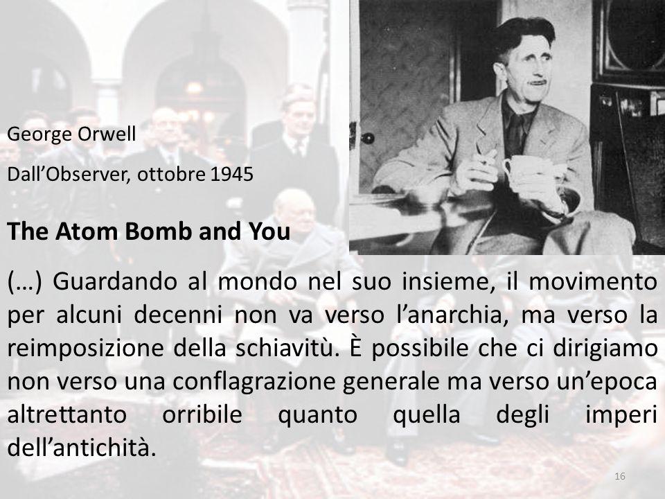 16 The Atom Bomb and You (…) Guardando al mondo nel suo insieme, il movimento per alcuni decenni non va verso l'anarchia, ma verso la reimposizione de
