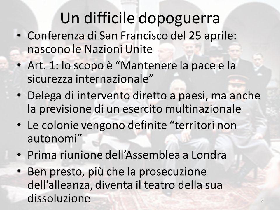 """Un difficile dopoguerra Conferenza di San Francisco del 25 aprile: nascono le Nazioni Unite Art. 1: lo scopo è """"Mantenere la pace e la sicurezza inter"""