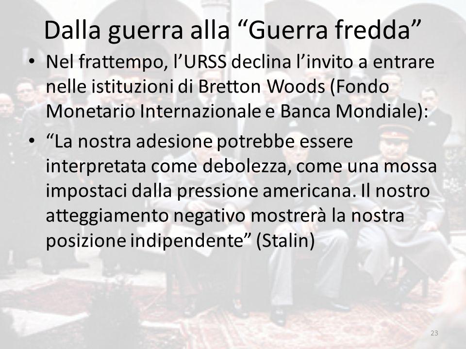 """Dalla guerra alla """"Guerra fredda"""" Nel frattempo, l'URSS declina l'invito a entrare nelle istituzioni di Bretton Woods (Fondo Monetario Internazionale"""